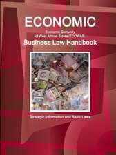 Economic Community of West African States (ECOWAS) Business Law Handbook - Strategic Information and Basic Laws