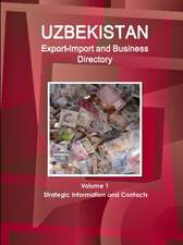 Uzbekistan Export-Import and Business Directory Volume 1 Strategic Information and Contacts