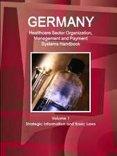 Germany Healthcare Sector Organization, Management and Payment Systems Handbook Volume 1 Strategic Information and Basic Laws