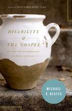 Disability & the Gospel:  How God Uses Our Brokenness to Display His Grace