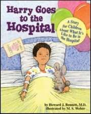Harry Goes to the Hospital:  A Story for Children about What It's Like to Be in the Hospital