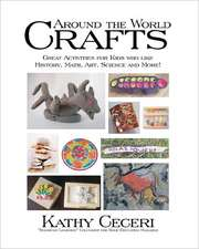 Around the World Crafts:  Great Activities for Kids Who Like History, Math, Art, Science and More!