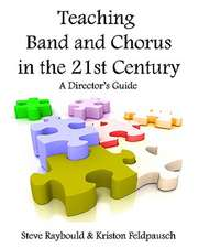 Teaching Band and Chorus in the 21st Century:  A Director's Guide