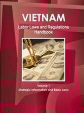 Vietnam Labor Laws and Regulations Handbook Volume 1 Strategic Information and Basic Laws