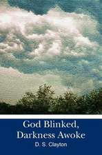 God Blinked, Darkness Awoke:  Free Verse & Other Writings