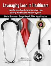 Leveraging Lean in Healthcare:  Transforming Your Enterprise Into a High Quality Patient Care Delivery System