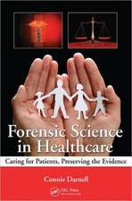 Forensic Science in Healthcare:  Caring for Patients, Preserving the Evidence