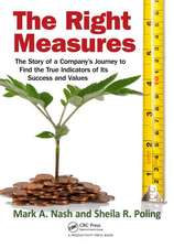 The Right Measures:  The Story of a Company S Journey to Find the True Indicators of Its Success and Values