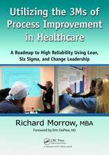 Utilizing the 3Ms of Process Improvement in Healthcare:  A Roadmap to High Reliability Using Lean, Six Sigma, and change leadership