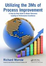 Utilizing the 3ms of Process Improvement:  A Step-By-Step Guide to Better Outcomes Leading to Performance Excellence