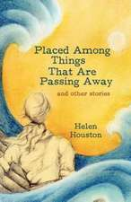 Placed Among Things That Are Passing Away