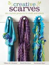 Creative Scarves:  20+ Stylish Projects to Craft and Stitch