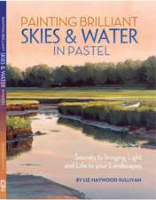 Painting Brilliant Skies and Water in Pastel:  Watercolor & Acrylic [With DVD]