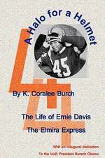 A Halo for a Helmet:  The Whole Story of Ernie Davis