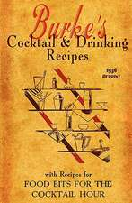Burke's Cocktail & Drinking Recipes 1936 Reprint:  With Recipes for Food Bits for the Cocktail Hour