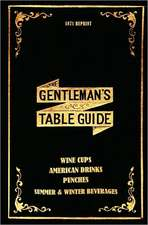 The Gentleman's Table Guide 1871 Reprint:  Wine Cups, American Drinks, Punches, Summer & Winter Beverages