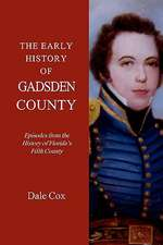 The Early History of Gadsden County:  Episodes from the History of Florida's Fifth County