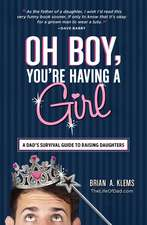 Oh Boy, You're Having a Girl: A Dad's Survival Guide to Raising Daughters