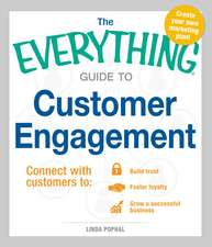 The Everything Guide To Customer Engagement: Connect with Customers to Build Trust, Foster Loyalty, and Grow a Successful Business