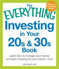 The Everything Investing in Your 20s and 30s Book: Learn How to Manage Your Money and Start Investing for Your Future--Now!