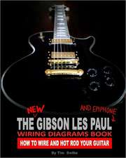 The New Gibson Les Paul and Epiphone Wiring Diagrams Book How to Wire and Hot Rod Your Guitar:  A Practical Guide for the Christian Woman