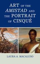 Art of the Amistad and the Portrait of Cinque