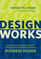 Design Works:  How to Tackle Your Toughest Innovation Challenges Through Business Design
