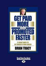 Get Paid More and Promoted Faster: 21 Great Ways to Get Ahead in Your Career (Large Print 16pt)