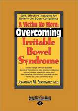 A Victim No More: Overcoming Irritable Bowel Syndrome: Safe, Effective Therapies for Relief from Bowel Complaints (Easyread Large Editio