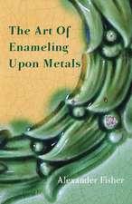 The Art of Enameling Upon Metal