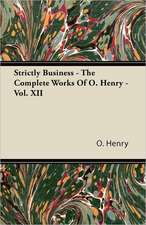 Strictly Business - The Complete Works of O. Henry - Vol. XII