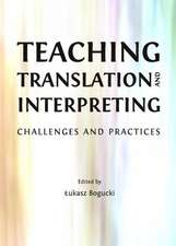 Teaching Translation and Interpreting:  Challenges and Practices
