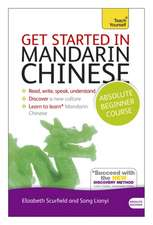 Get Started in Mandarin Chinese Absolute Beginner Course:  The Essential Introduction to Reading, Writing, Speaking and Understanding a New Language