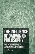 The Influence of Darwin on Philosophy - And Other Essays in Contemporary Thought