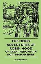 The Merry Adventures Of Robin Hood Of Creat Renown, In Nottinghamshire.