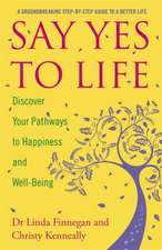 Say Yes to Life: Discover Your Pathways to Happiness and Well-Being