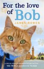Bowen, J: For the Love of Bob
