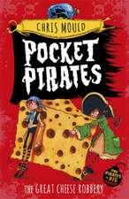 Mould, C: Pocket Pirates: The Great Cheese Robbery
