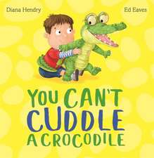 Hendry, D: You Can't Cuddle a Crocodile