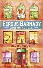 Barrow, D: Fergus Barnaby Goes on Holiday
