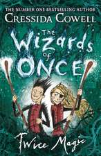 Cowell, C: The Wizards of Once: Twice Magic