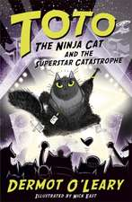 O'Leary, D: Toto the Ninja Cat and the Superstar Catastrophe