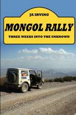Mongol Rally - Three Weeks Into the Unknown