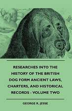 Researches Into the History of the British Dog Form Ancient Laws, Charters, and Historical Records - Volume Two:  Pop-Up Animals