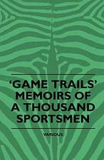 Game Trails' Memoirs of a Thousand Sportsmen