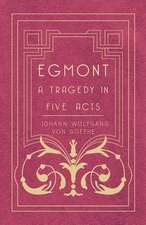 Egmont - A Tragedy in Five Acts