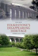 Dray, P: Folkestone's Disappearing Heritage Through Time