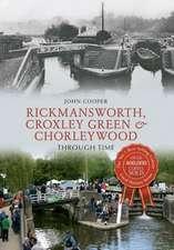 Rickmansworth, Croxley Green & Chorleywood Through Time