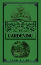 The Classic Guide to Gardening:  An Illustrated History