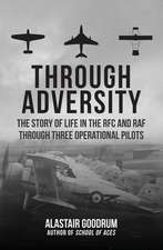 Through Adversity: The Story of Life in the RFC and RAF Through Three Operational Pilots